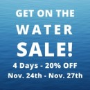 GET ON THE WATER SALE! 20% OFF!